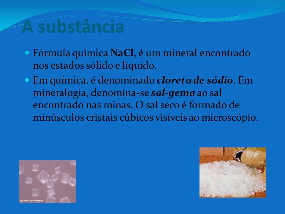 A substância Fórmula química NaCl, é um mineral encontrado nos estados sólido e líquido. Em química, é denominado cloreto de sódio. Em mineralogia, de