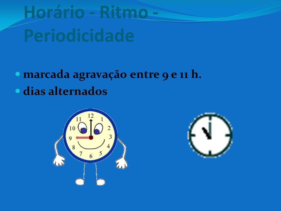 Horário - Ritmo - Periodicidade marcada agravação entre 9 e 11 h. dias alternados