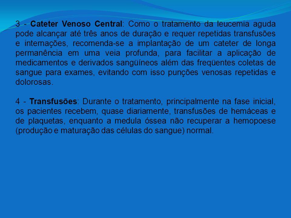3 - Cateter Venoso Central: Como o tratamento da leucemia aguda pode alcançar até três anos de duração e requer repetidas transfusões e internações, r