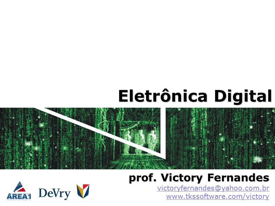 Eletrônica Digital prof. Victory Fernandes prof. Victory Fernandes victoryfernandes@yahoo.com.br www.tkssoftware.com/victory victoryfernandes@yahoo.co
