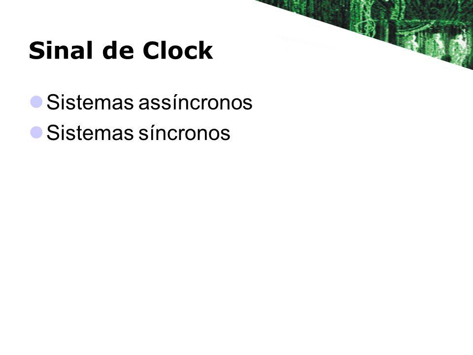 Sinal de Clock Sistemas assíncronos Sistemas síncronos