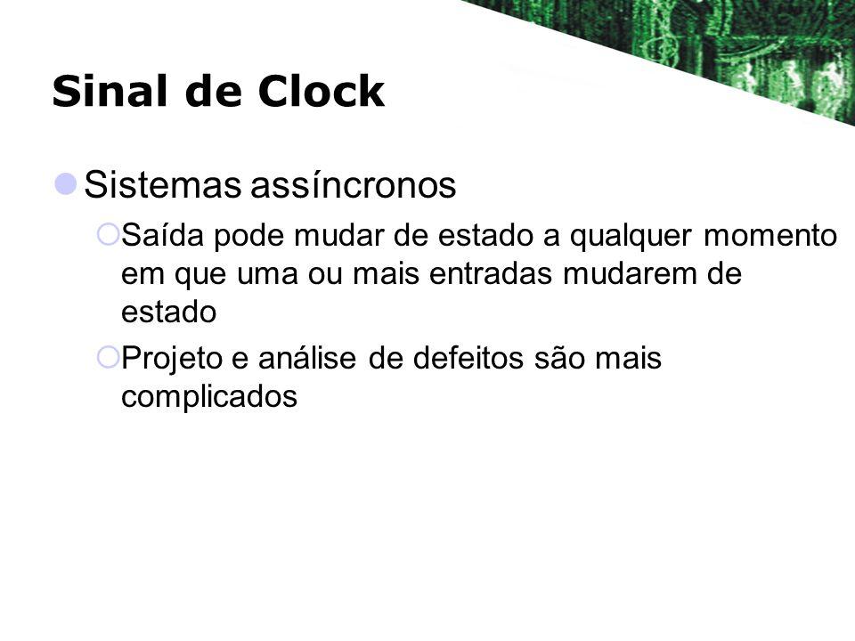 Sinal de Clock Sistemas assíncronos Saída pode mudar de estado a qualquer momento em que uma ou mais entradas mudarem de estado Projeto e análise de d