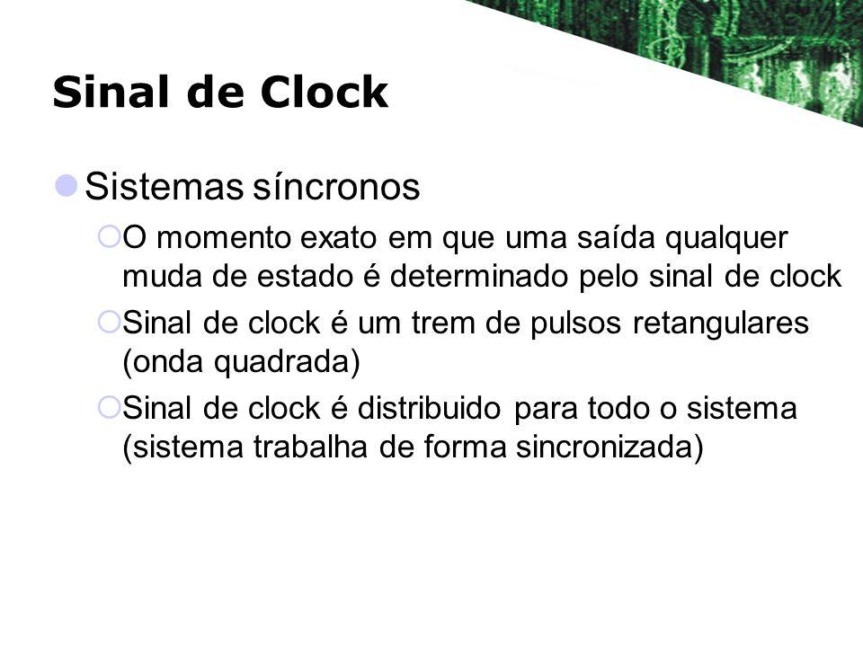 Sinal de Clock Sistemas síncronos O momento exato em que uma saída qualquer muda de estado é determinado pelo sinal de clock Sinal de clock é um trem