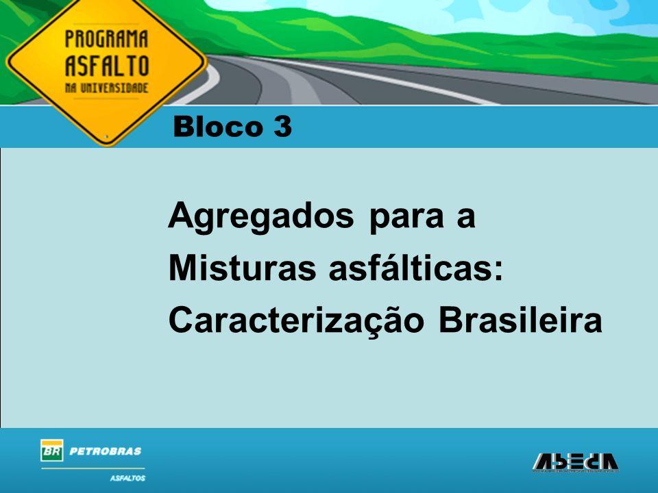 ASFALTOS Associação Brasileira das Empresas Distribuidoras de Asfaltos Agregados para a Misturas asfálticas: Caracterização Brasileira Bloco 3