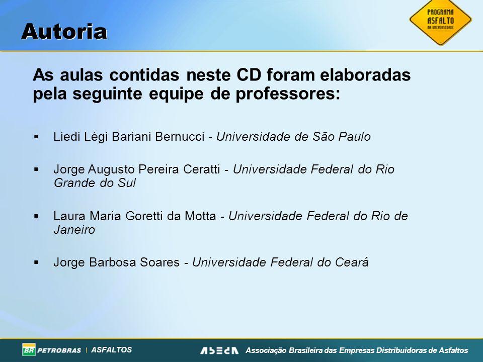 ASFALTOS Associação Brasileira das Empresas Distribuidoras de Asfaltos As aulas contidas neste CD foram elaboradas pela seguinte equipe de professores