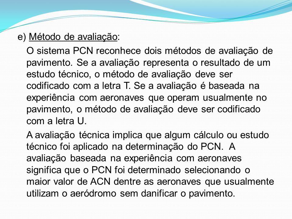 e) Método de avaliação: O sistema PCN reconhece dois métodos de avaliação de pavimento. Se a avaliação representa o resultado de um estudo técnico, o