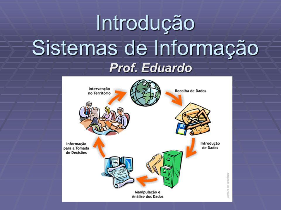 Introdução Sistemas de Informação Prof. Eduardo