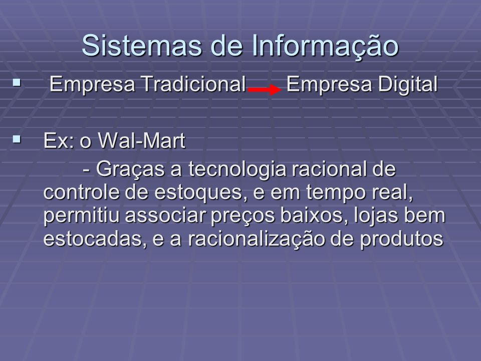 Sistemas de Informação Empresa Tradicional Empresa Digital Empresa Tradicional Empresa Digital Ex: o Wal-Mart Ex: o Wal-Mart - Graças a tecnologia rac