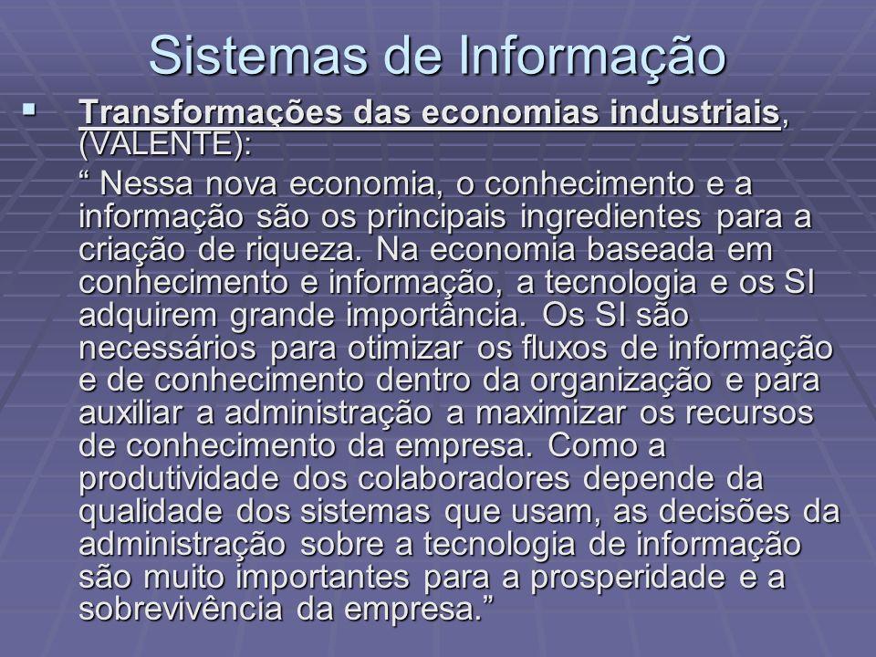 Sistemas de Informação Transformações das economias industriais, (VALENTE): Transformações das economias industriais, (VALENTE): Nessa nova economia,