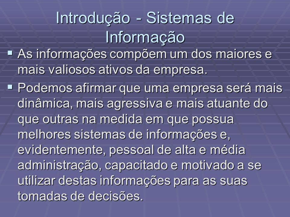Introdução - Sistemas de Informação As informações compõem um dos maiores e mais valiosos ativos da empresa. As informações compõem um dos maiores e m