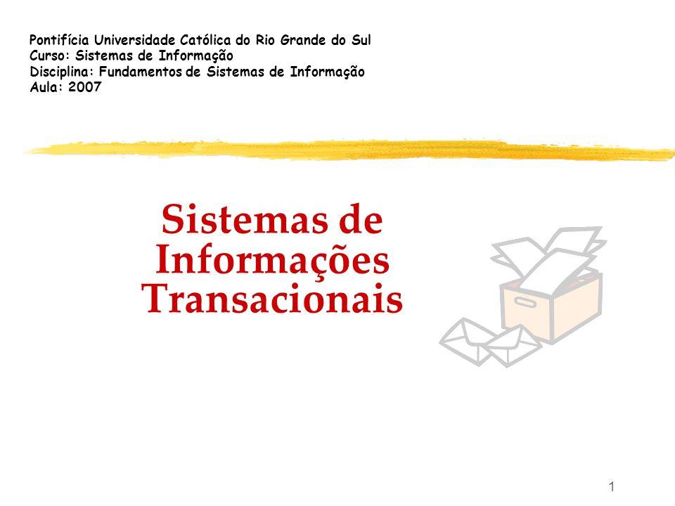 1 Sistemas de Informações Transacionais Pontifícia Universidade Católica do Rio Grande do Sul Curso: Sistemas de Informação Disciplina: Fundamentos de
