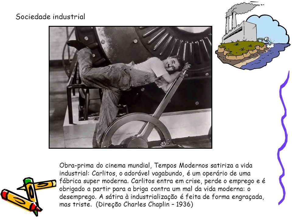 Sociedade industrial Obra-prima do cinema mundial, Tempos Modernos satiriza a vida industrial: Carlitos, o adorável vagabundo, é um operário de uma fá