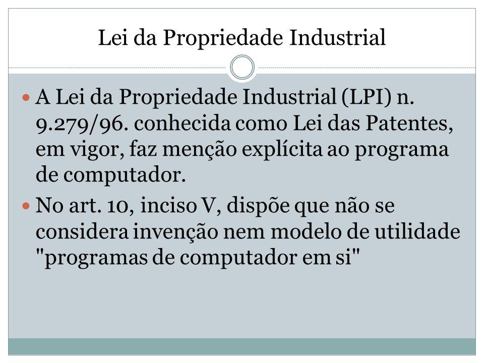 Lei da Propriedade Industrial A Lei da Propriedade Industrial (LPI) n. 9.279/96. conhecida como Lei das Patentes, em vigor, faz menção explícita ao pr