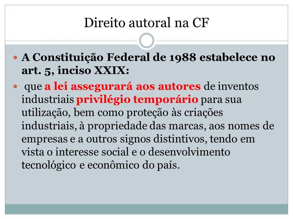 Direito autoral na CF A Constituição Federal de 1988 estabelece no art. 5, inciso XXIX: que a lei assegurará aos autores de inventos industriais privi