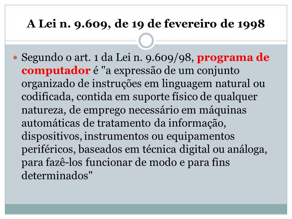 A Lei n. 9.609, de 19 de fevereiro de 1998 Segundo o art. 1 da Lei n. 9.609/98, programa de computador é