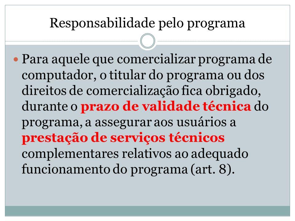 Responsabilidade pelo programa Para aquele que comercializar programa de computador, o titular do programa ou dos direitos de comercialização fica obr