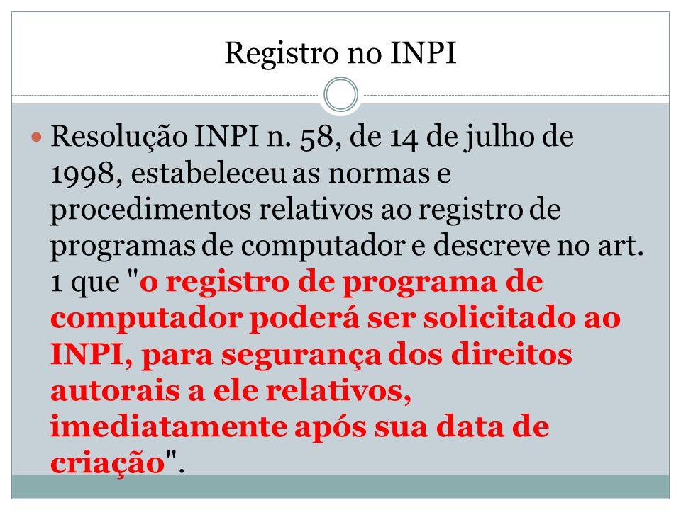 Registro no INPI Resolução INPI n. 58, de 14 de julho de 1998, estabeleceu as normas e procedimentos relativos ao registro de programas de computador