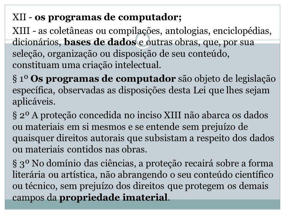 XII - os programas de computador; XIII - as coletâneas ou compilações, antologias, enciclopédias, dicionários, bases de dados e outras obras, que, por