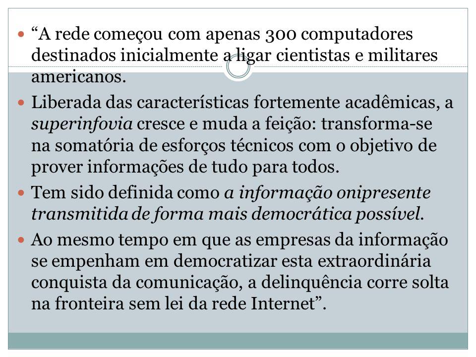 A rede começou com apenas 300 computadores destinados inicialmente a ligar cientistas e militares americanos. Liberada das características fortemente