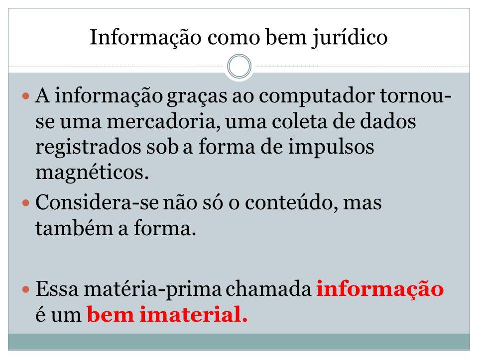Informação como bem jurídico A informação graças ao computador tornou- se uma mercadoria, uma coleta de dados registrados sob a forma de impulsos magn