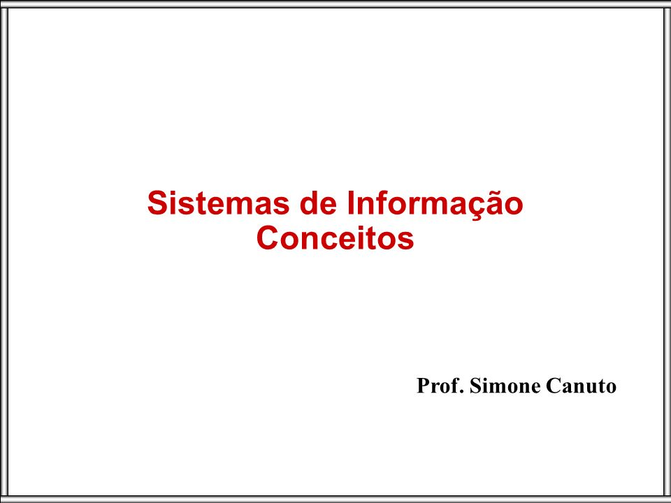 Prof. Simone Canuto Sistemas de Informação Conceitos