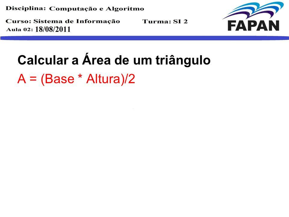 Calcular a Área de um triângulo A = (Base * Altura)/2