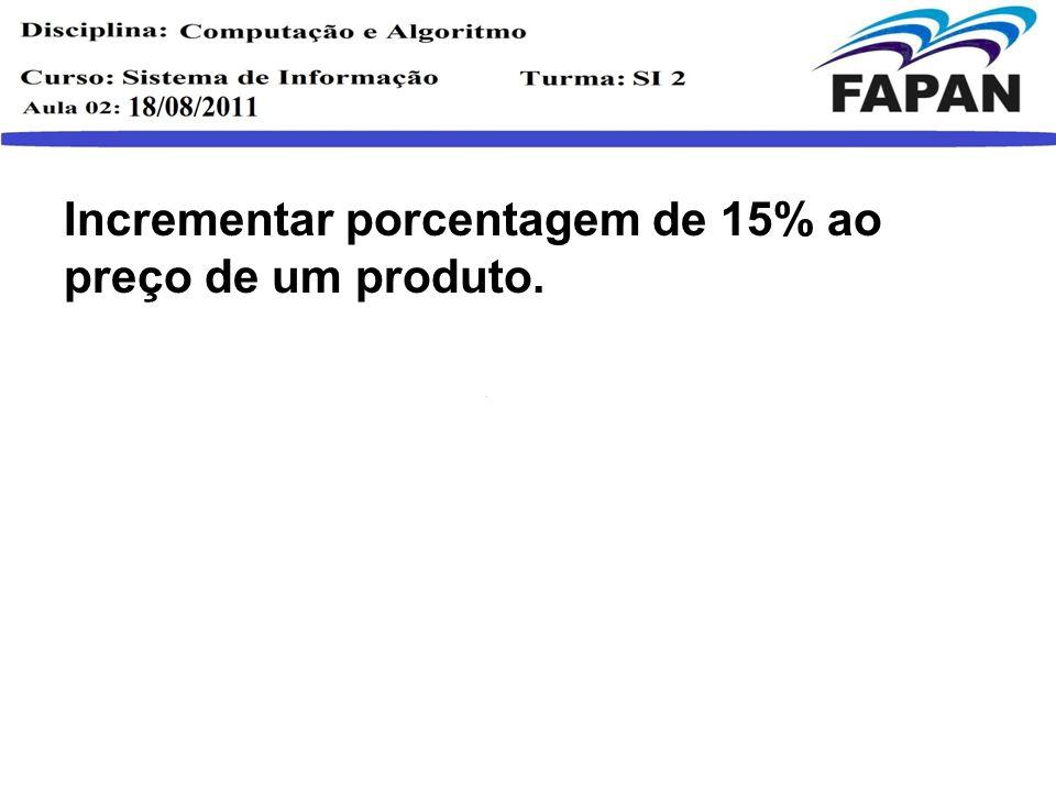 Incrementar porcentagem de 15% ao preço de um produto.