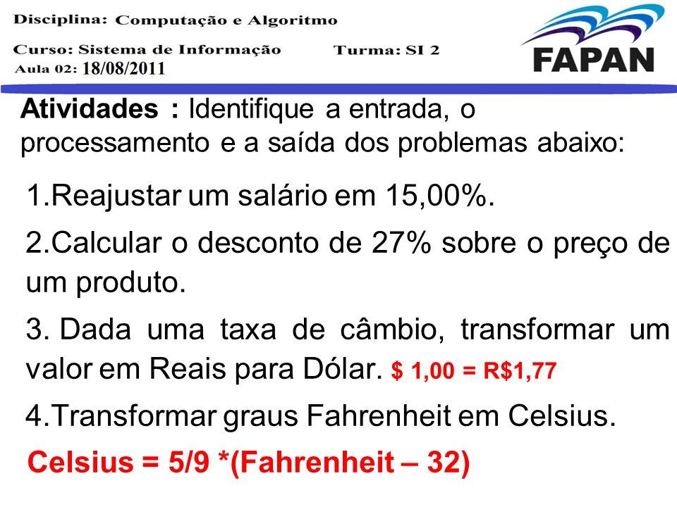 Atividades : Identifique a entrada, o processamento e a saída dos problemas abaixo: 5.Um funcionário ganha como salário R$510,00 mais 3% de suas vendas.