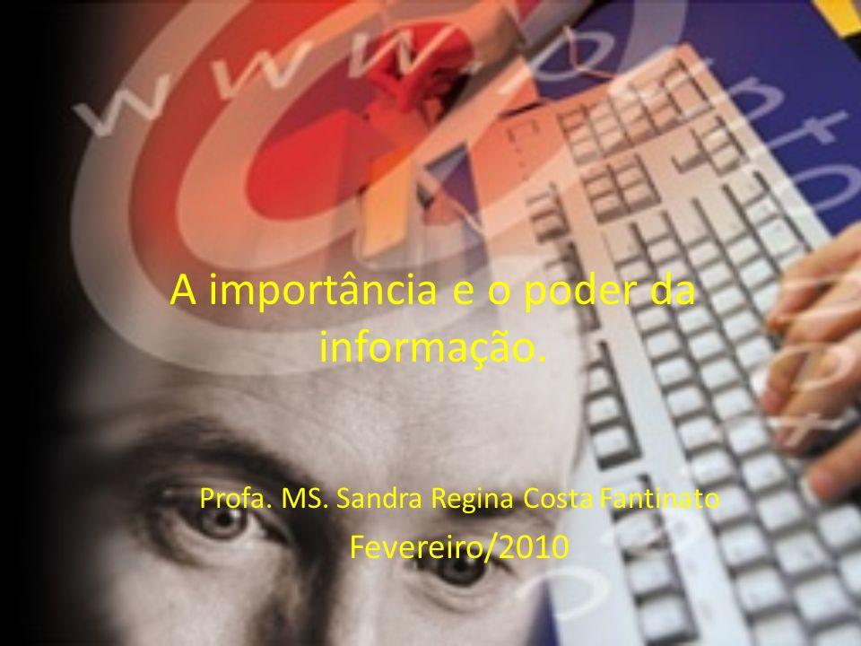 A importância e o poder da informação. Profa. MS. Sandra Regina Costa Fantinato Fevereiro/2010