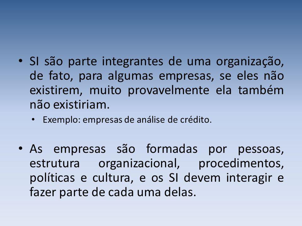 SI são parte integrantes de uma organização, de fato, para algumas empresas, se eles não existirem, muito provavelmente ela também não existiriam. Exe