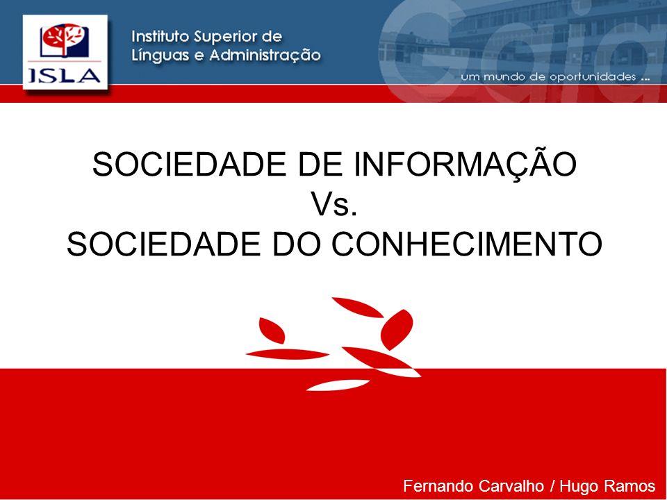 Gestão do Conhecimento SOCIEDADE DE INFORMAÇÃO Vs. SOCIEDADE DO CONHECIMENTO Fernando Carvalho / Hugo Ramos