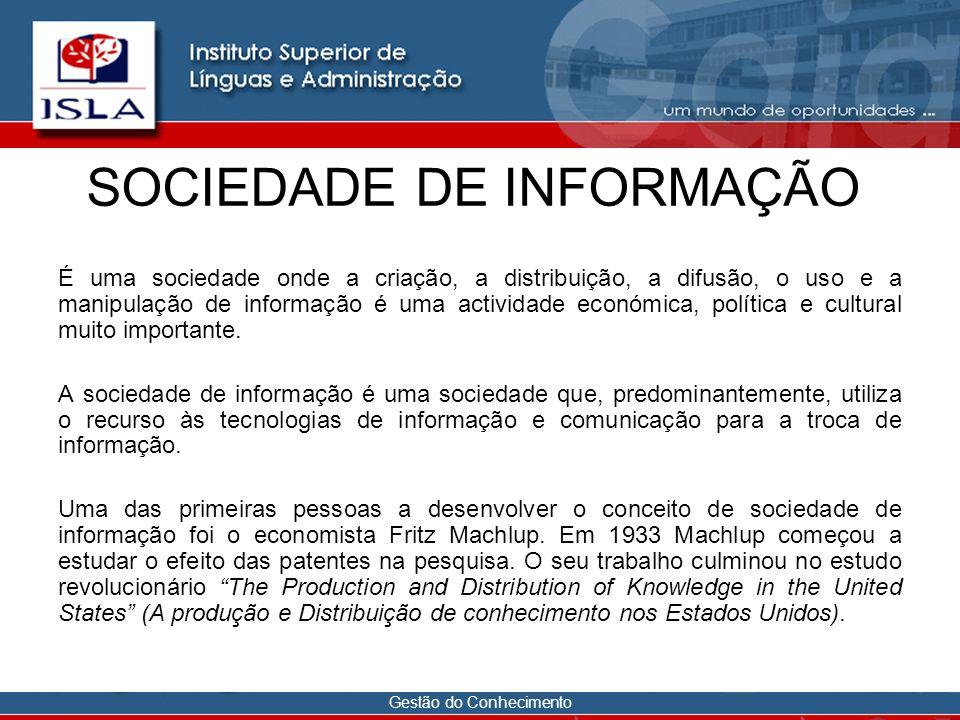 Gestão do Conhecimento SOCIEDADE DE INFORMAÇÃO Uma sociedade de informação é o meio de levar a informação de um lugar para o outro.