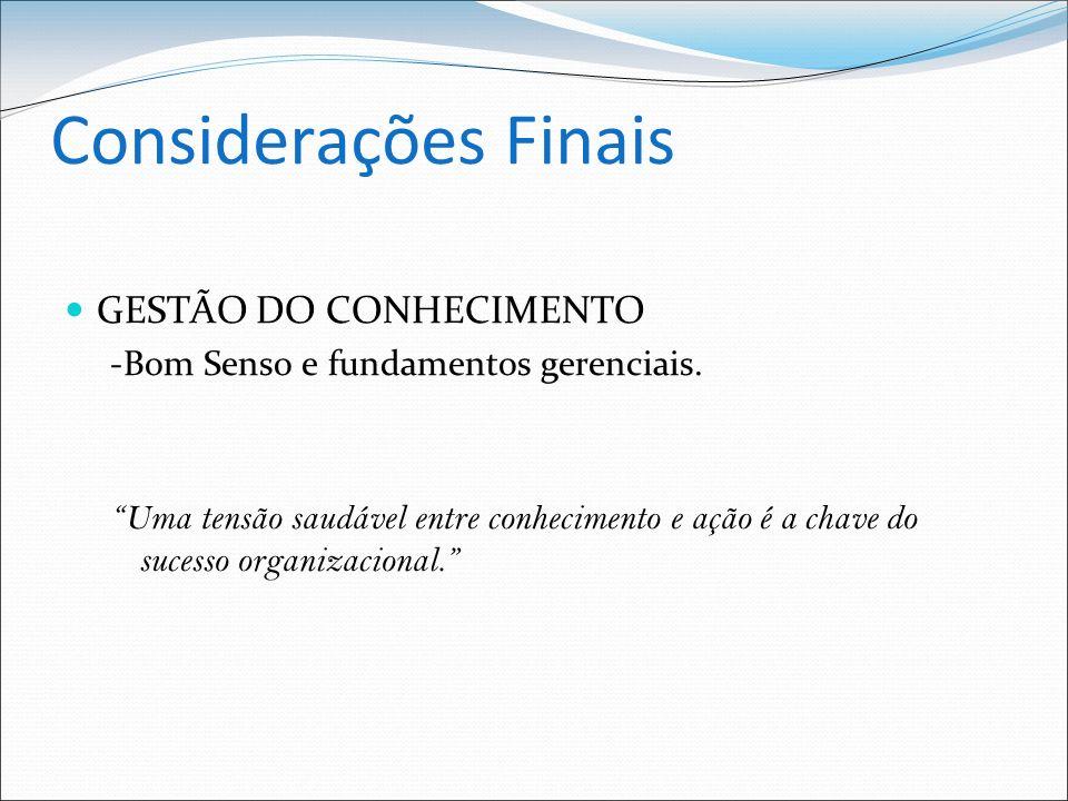 Considerações Finais GESTÃO DO CONHECIMENTO -Bom Senso e fundamentos gerenciais.