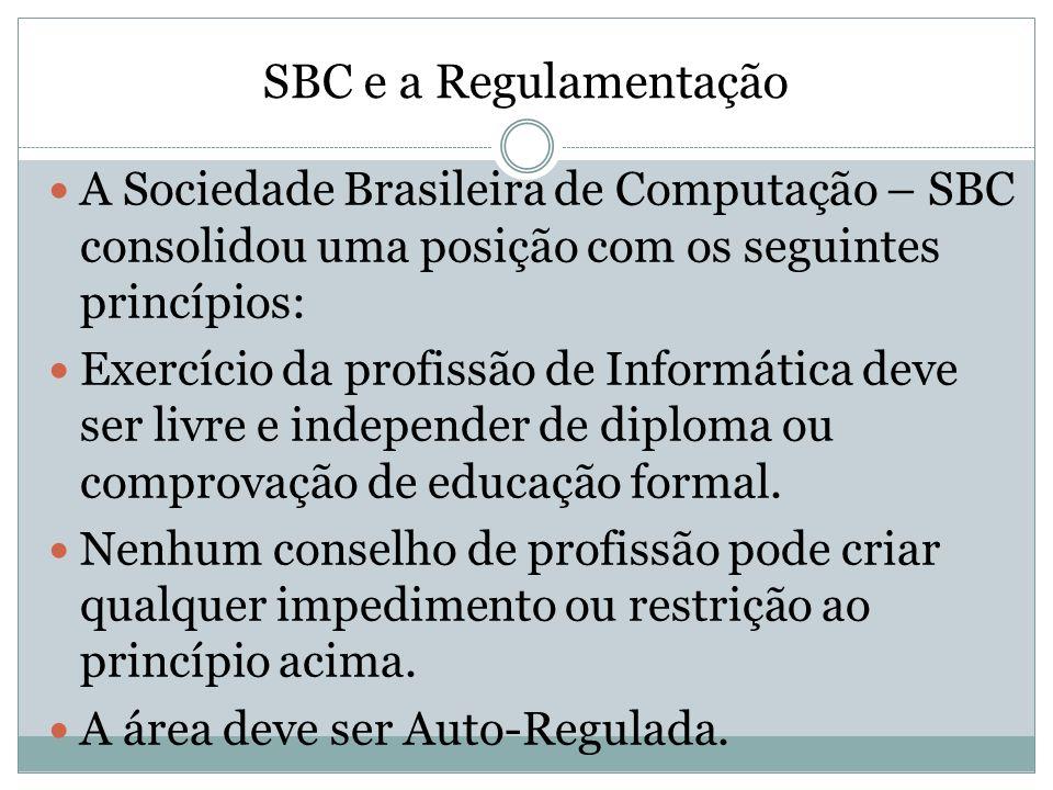SBC e a Regulamentação A Sociedade Brasileira de Computação – SBC consolidou uma posição com os seguintes princípios: Exercício da profissão de Inform