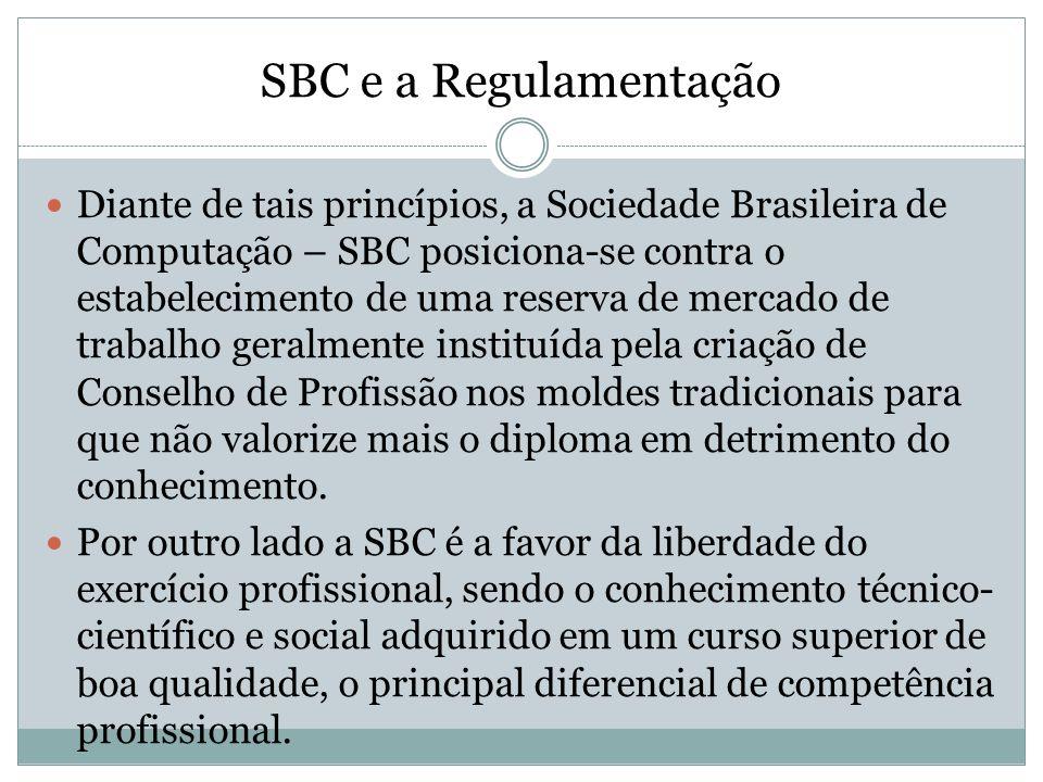 SBC e a Regulamentação Diante de tais princípios, a Sociedade Brasileira de Computação – SBC posiciona-se contra o estabelecimento de uma reserva de m
