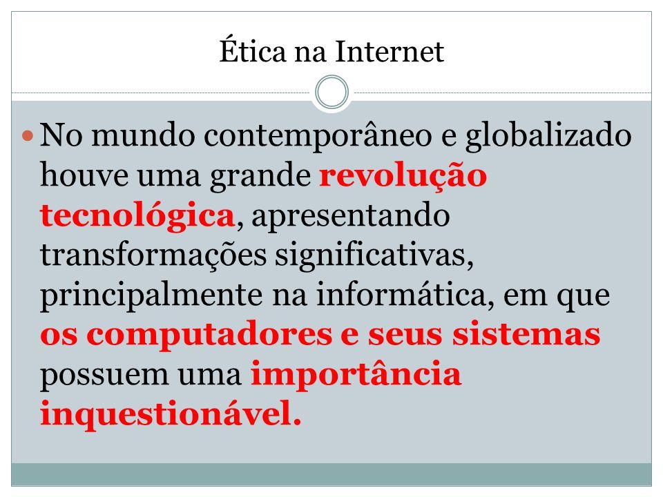 Ética na Internet No mundo contemporâneo e globalizado houve uma grande revolução tecnológica, apresentando transformações significativas, principalme