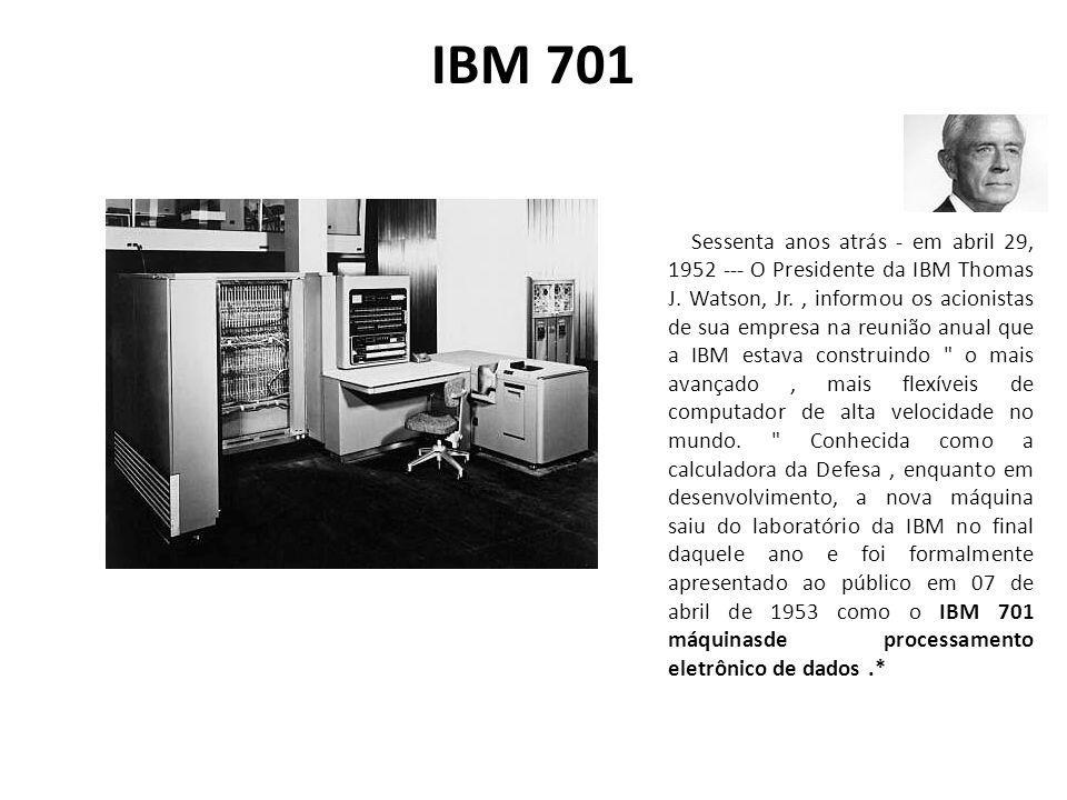 IBM 701 Sessenta anos atrás - em abril 29, 1952 --- O Presidente da IBM Thomas J. Watson, Jr., informou os acionistas de sua empresa na reunião anual