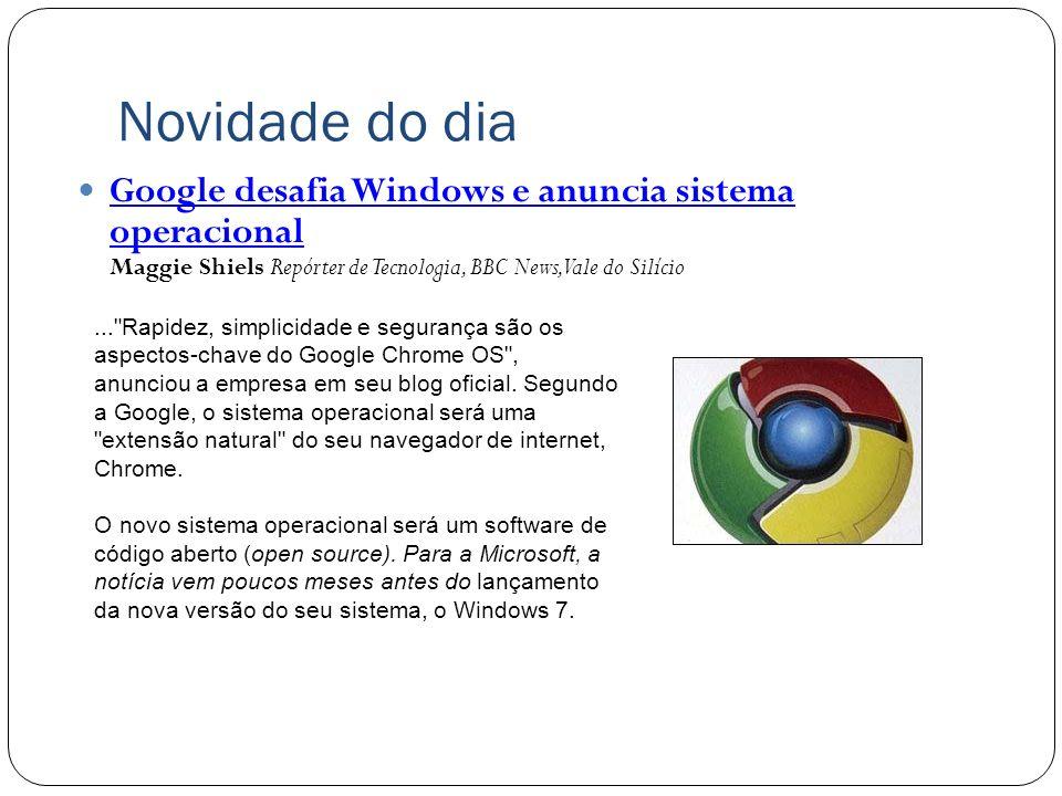Novidade do dia Google desafia Windows e anuncia sistema operacional Maggie Shiels Repórter de Tecnologia, BBC News, Vale do Silício Google desafia Wi