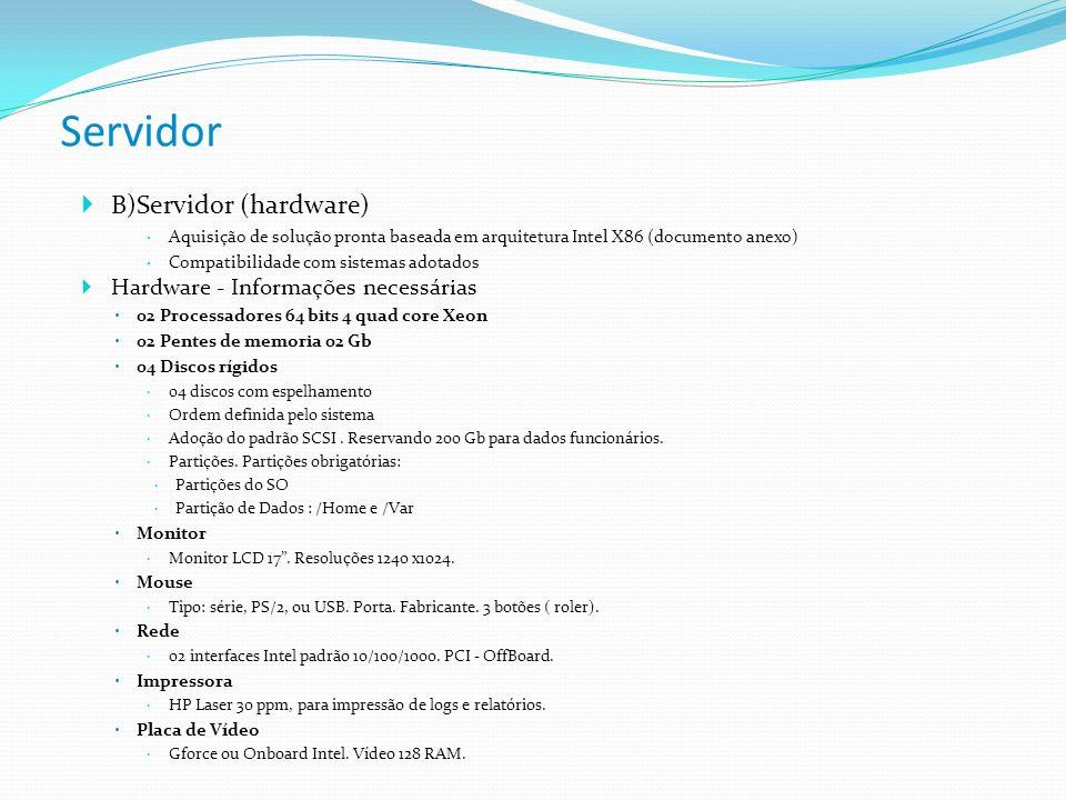 Servidor B)Servidor (hardware) Aquisição de solução pronta baseada em arquitetura Intel X86 (documento anexo) Compatibilidade com sistemas adotados Ha