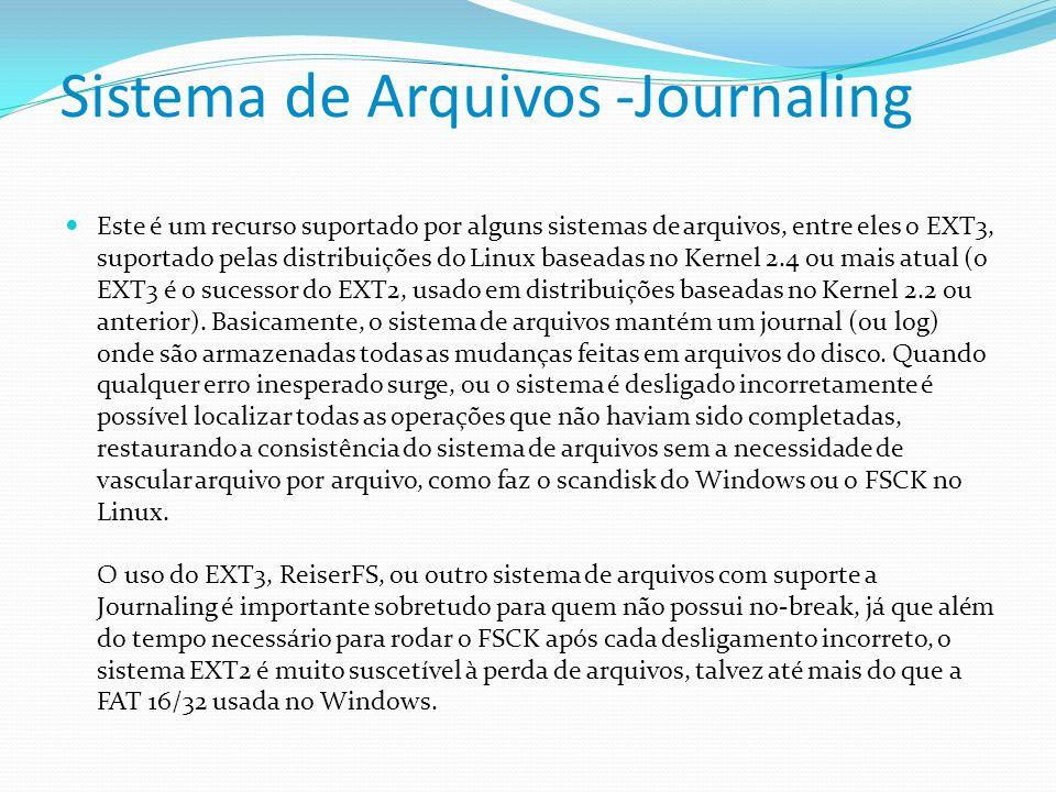 Sistema de Arquivos -Journaling Este é um recurso suportado por alguns sistemas de arquivos, entre eles o EXT3, suportado pelas distribuições do Linux
