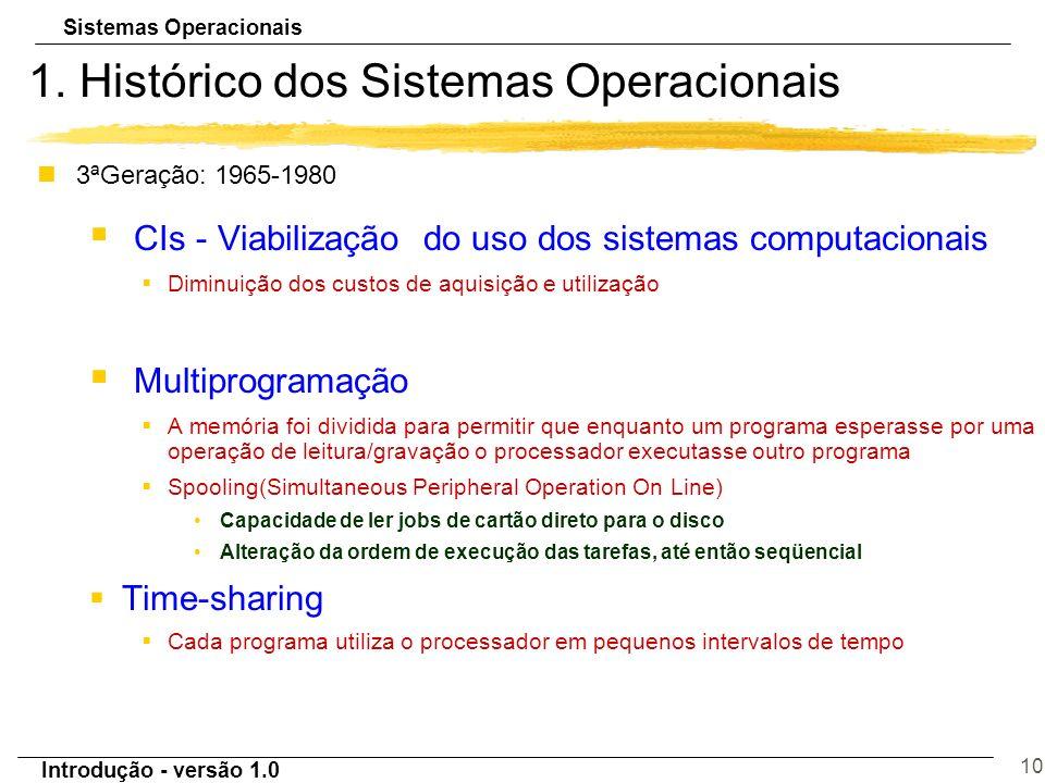 Sistemas Operacionais Introdução - versão 1.0 10 1. Histórico dos Sistemas Operacionais n3ªGeração: 1965-1980 § CIs - Viabilização do uso dos sistemas