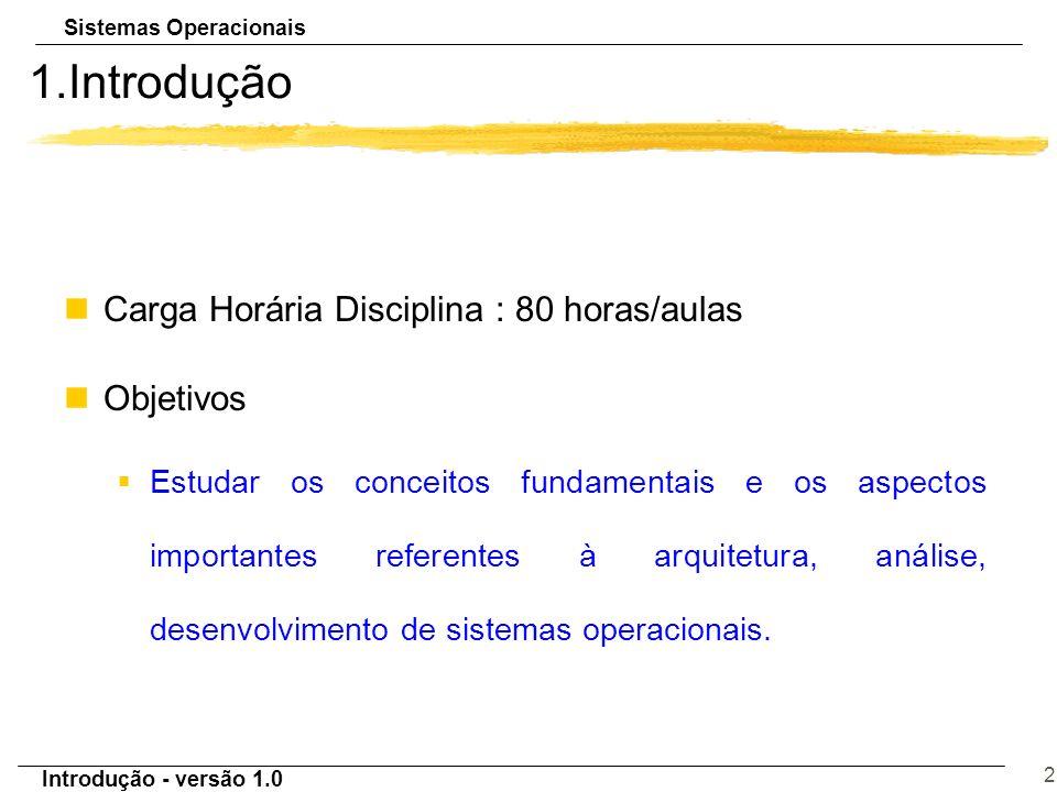 Introdução - versão 1.0 2 1.Introdução nCarga Horária Disciplina : 80 horas/aulas nObjetivos §Estudar os conceitos fundamentais e os aspectos importan