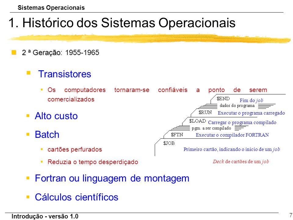 Sistemas Operacionais Introdução - versão 1.0 7 1. Histórico dos Sistemas Operacionais n2 ª Geração n2 ª Geração: 1955-1965 § Transistores §Os computa