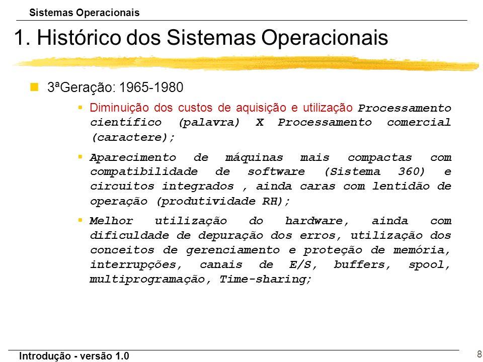Sistemas Operacionais Introdução - versão 1.0 8 1. Histórico dos Sistemas Operacionais n3ªGeração: 1965-1980 Diminuição dos custos de aquisição e util