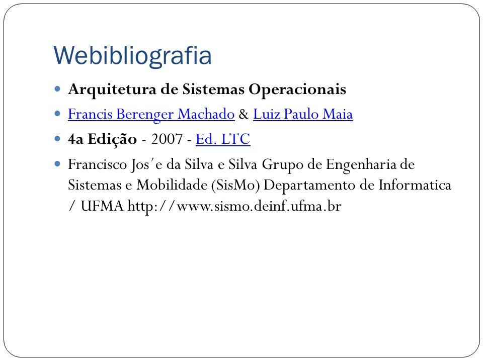 Webibliografia Arquitetura de Sistemas Operacionais Francis Berenger Machado & Luiz Paulo Maia Francis Berenger MachadoLuiz Paulo Maia 4a Edição - 200