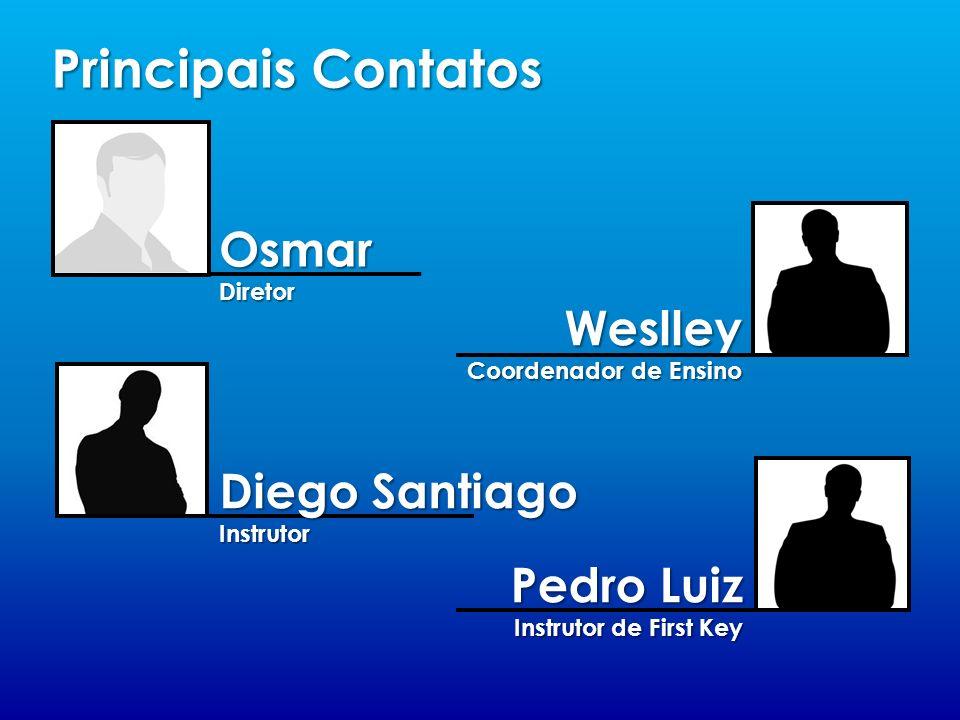 Principais Contatos Osmar Diretor Weslley Coordenador de Ensino Diego Santiago Instrutor Pedro Luiz Instrutor de First Key