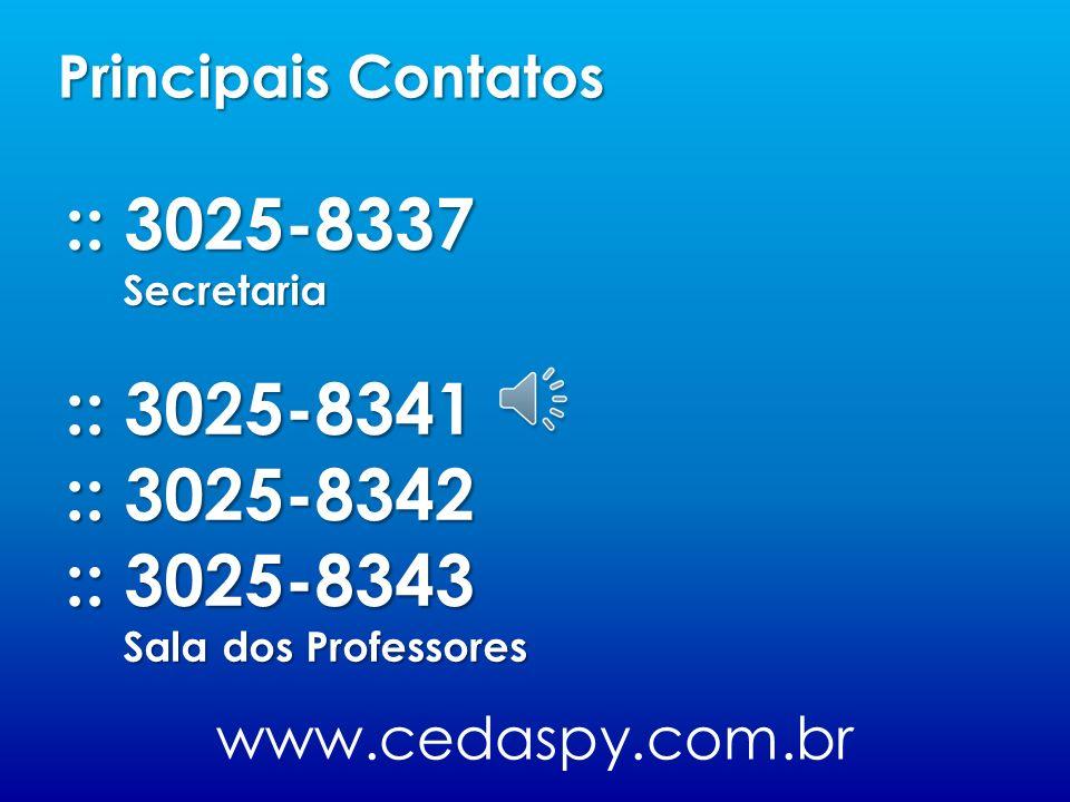 :: 3025-8337 Secretaria :: 3025-8341 :: 3025-8342 :: 3025-8343 Sala dos Professores www.cedaspy.com.br