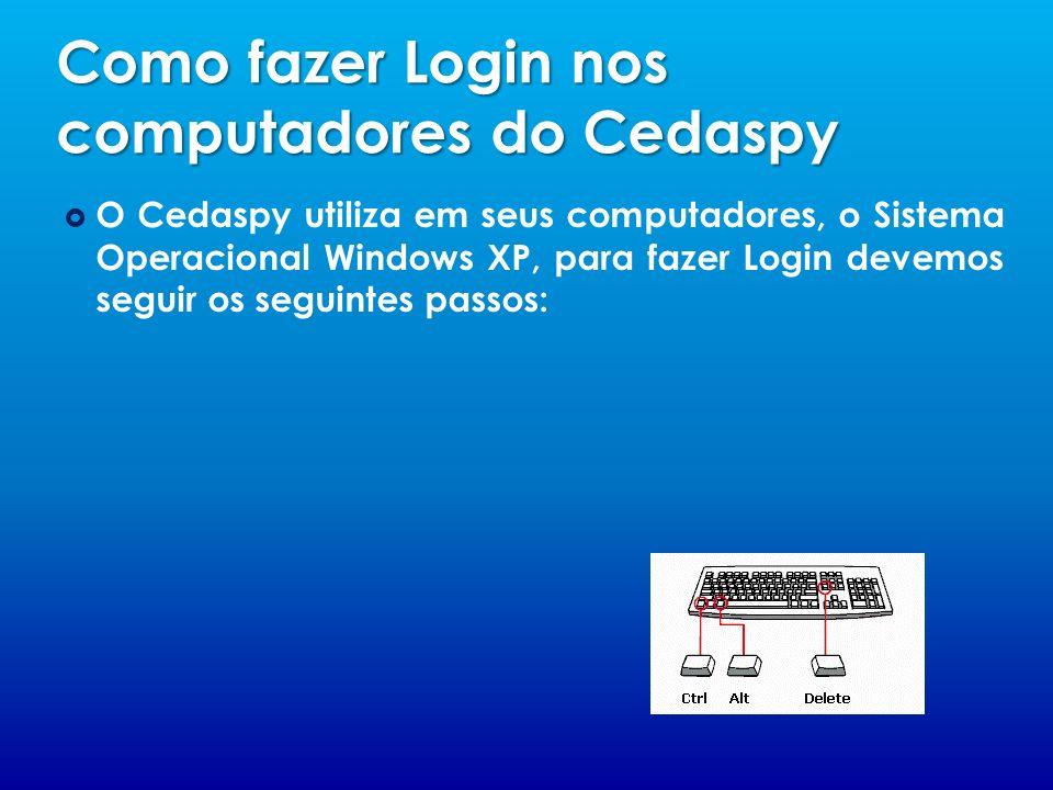 Como fazer Login nos computadores do Cedaspy O Cedaspy utiliza em seus computadores, o Sistema Operacional Windows XP, para fazer Login devemos seguir os seguintes passos: