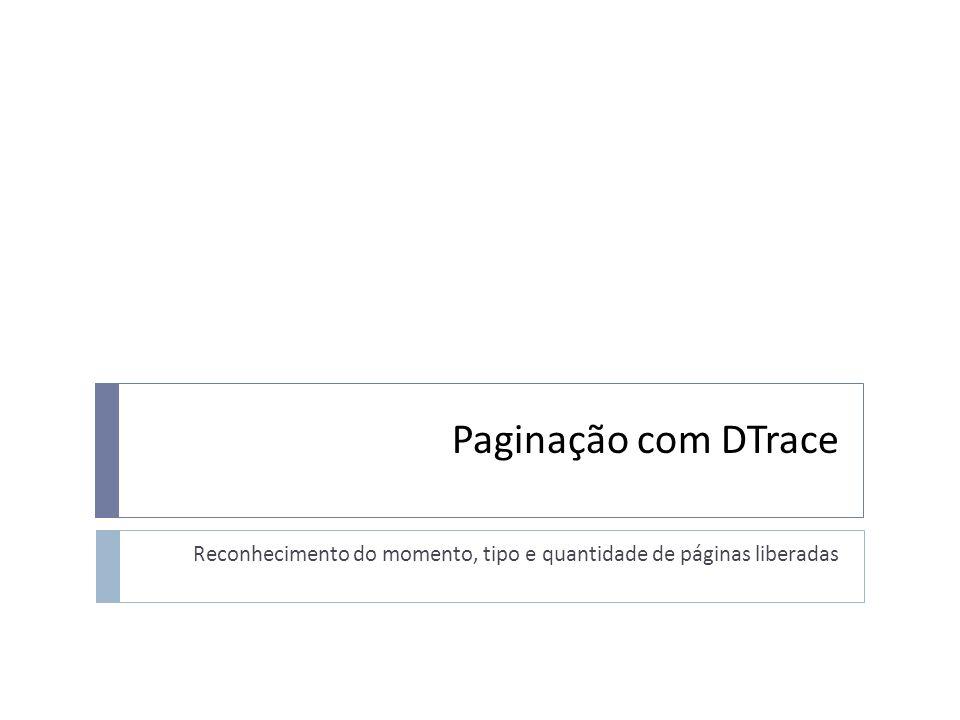 Paginação com DTrace Reconhecimento do momento, tipo e quantidade de páginas liberadas