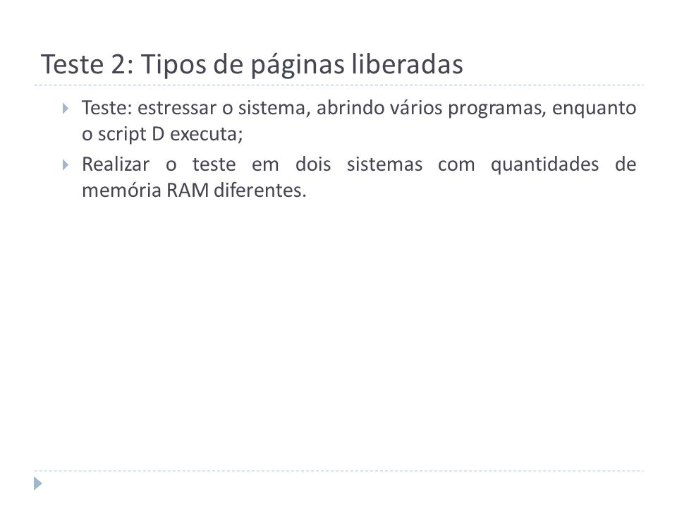 Teste 2: Tipos de páginas liberadas Teste: estressar o sistema, abrindo vários programas, enquanto o script D executa; Realizar o teste em dois sistem